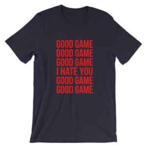 GOOD GAME / I HATE YOU T-Shirt