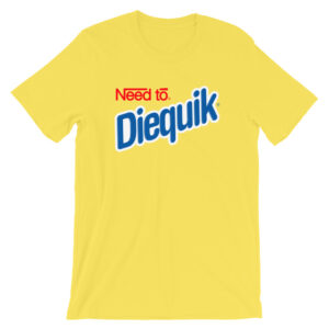 Need to Diequik T-Shirt