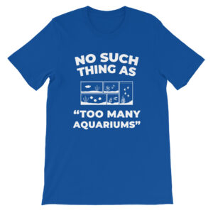 No such thing as too many aquariums T-Shirt